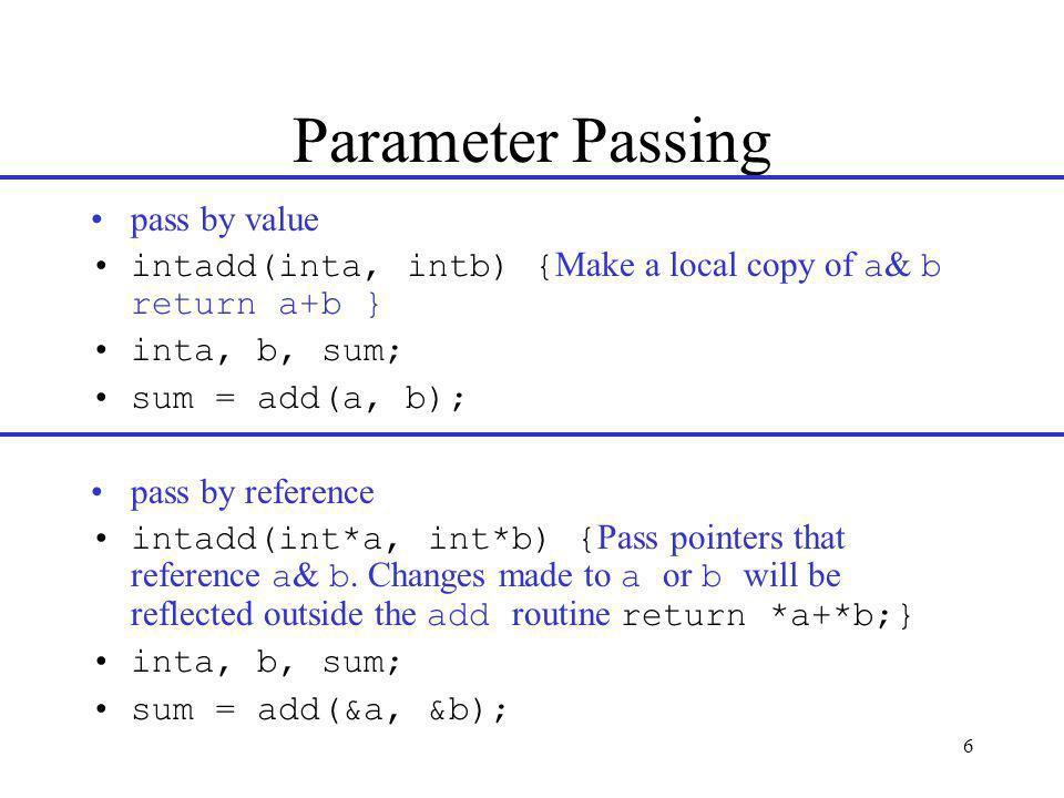 7 Parameter Passing pass by reference –alternate notation Int add(int&a, int&b) { return a+b;} inta, b, sum; sum = add(a, b);
