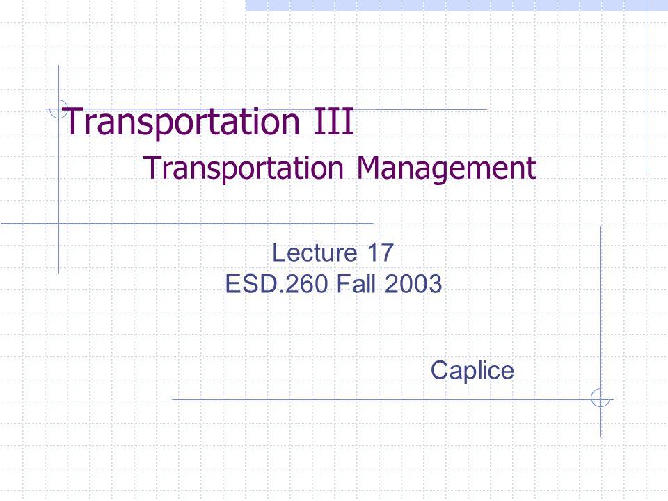 Transportation III Transportation Management Lecture 17 ESD.260 Fall 2003 Caplice