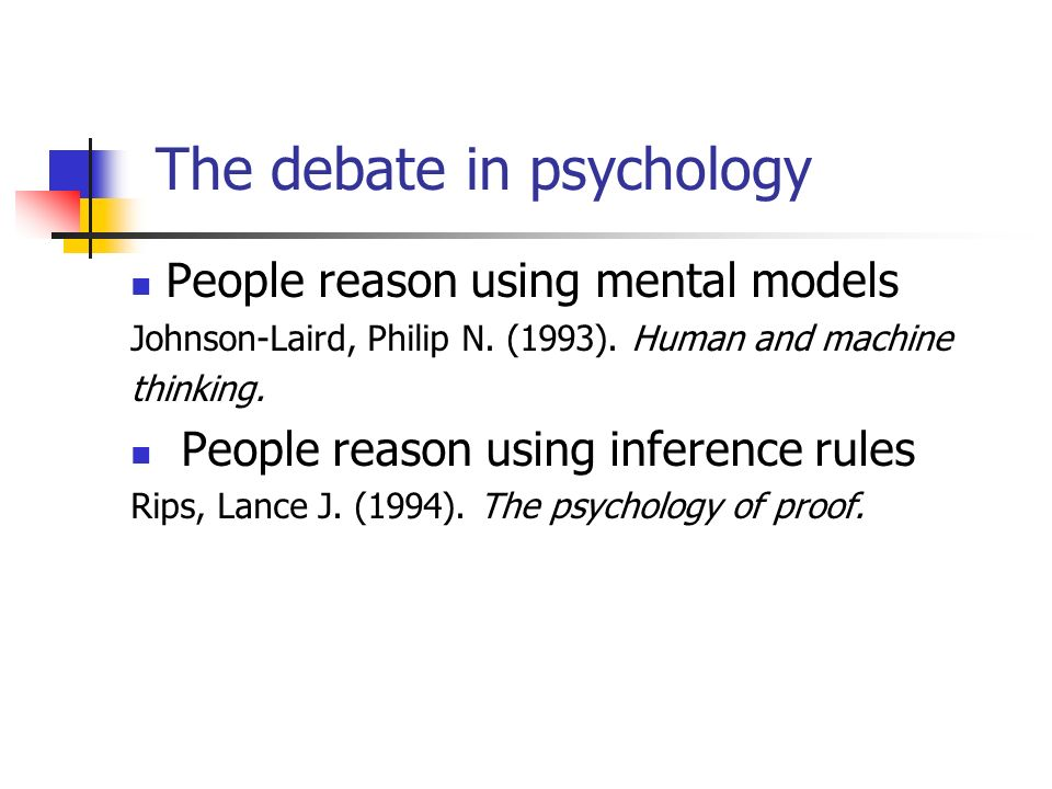 The debate in psychology People reason using mental models Johnson-Laird, Philip N. (1993). Human and machine thinking. People reason using inference
