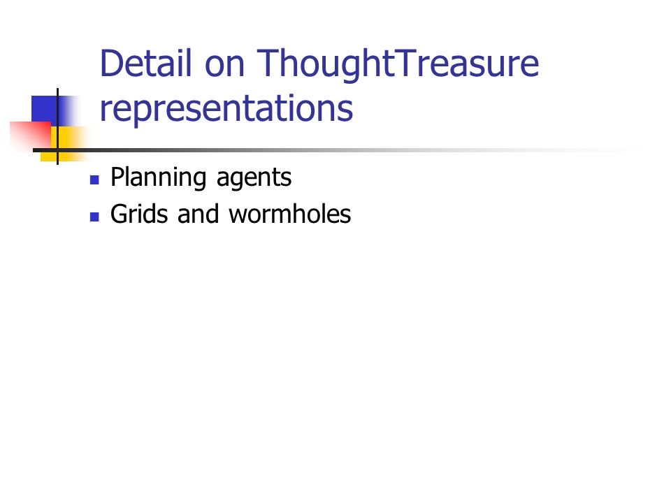 Detail on ThoughtTreasure representations Planning agents Grids and wormholes