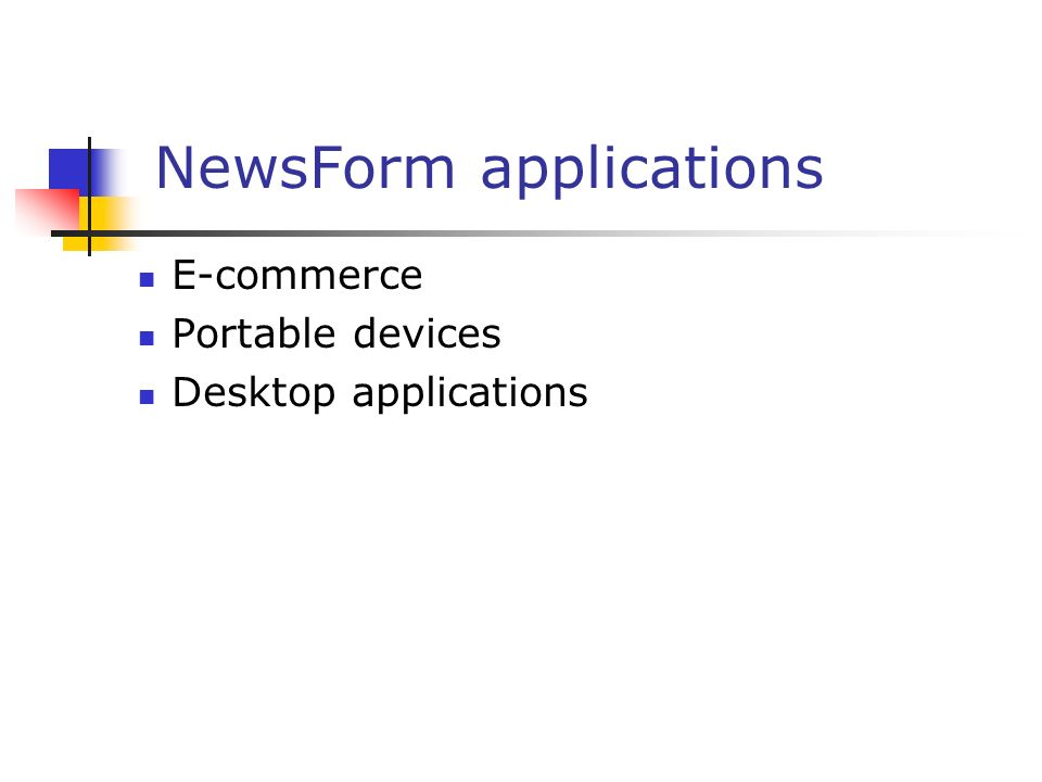 NewsForm applications E-commerce Portable devices Desktop applications
