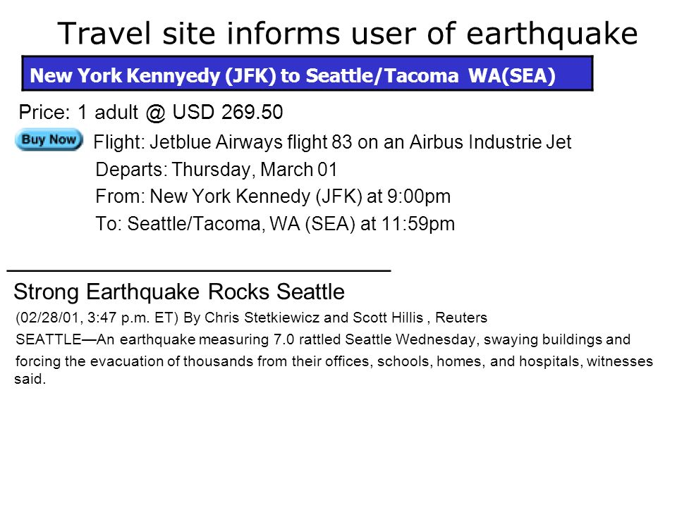 Travel site informs user of earthquake Price: 1 adult @ USD 269.50 Flight: Jetblue Airways flight 83 on an Airbus Industrie Jet Departs: Thursday, Mar