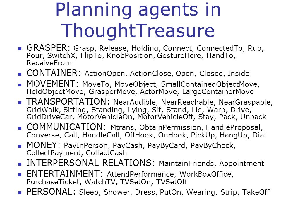 Planning agents in ThoughtTreasure GRASPER: Grasp, Release, Holding, Connect, ConnectedTo, Rub, Pour, SwitchX, FlipTo, KnobPosition, GestureHere, Hand