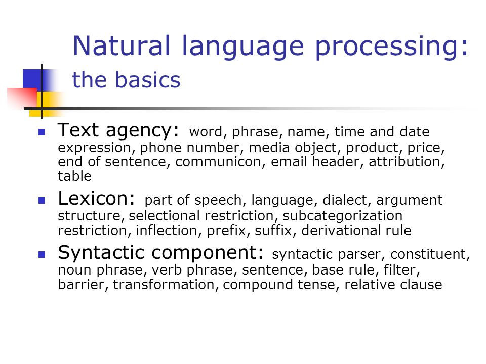 Natural language processing: the basics Text agency: word, phrase, name, time and date expression, phone number, media object, product, price, end of