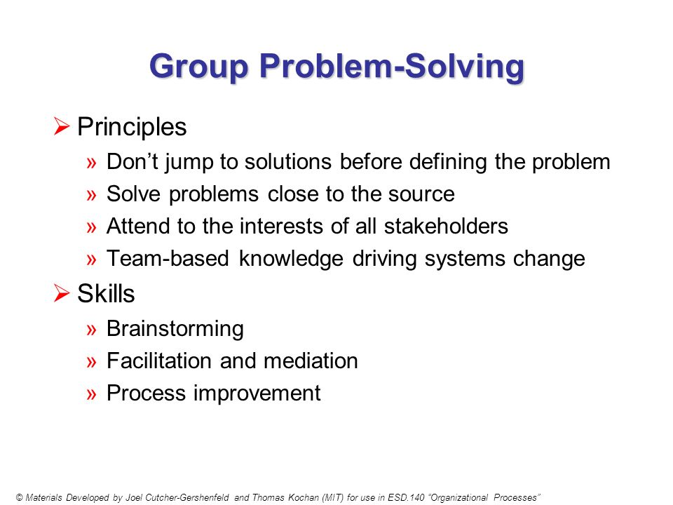 Brainstorming Principles Brainstorming Principles © Materials Developed by Joel Cutcher-Gershenfeld and Thomas Kochan (MIT) for use in ESD.140 Organizational Processes Definition: »A process for generating new ideas by drawing on collective wisdom and synergy in a group Options for priortizing a brainstormed list: »Highlight seemingly obvious top choices and check with group »Use self-adhesive dots to generate a preliminary rank ordering »Use decision support technologies Clarity what will be done with the priorities before using any of the above methods