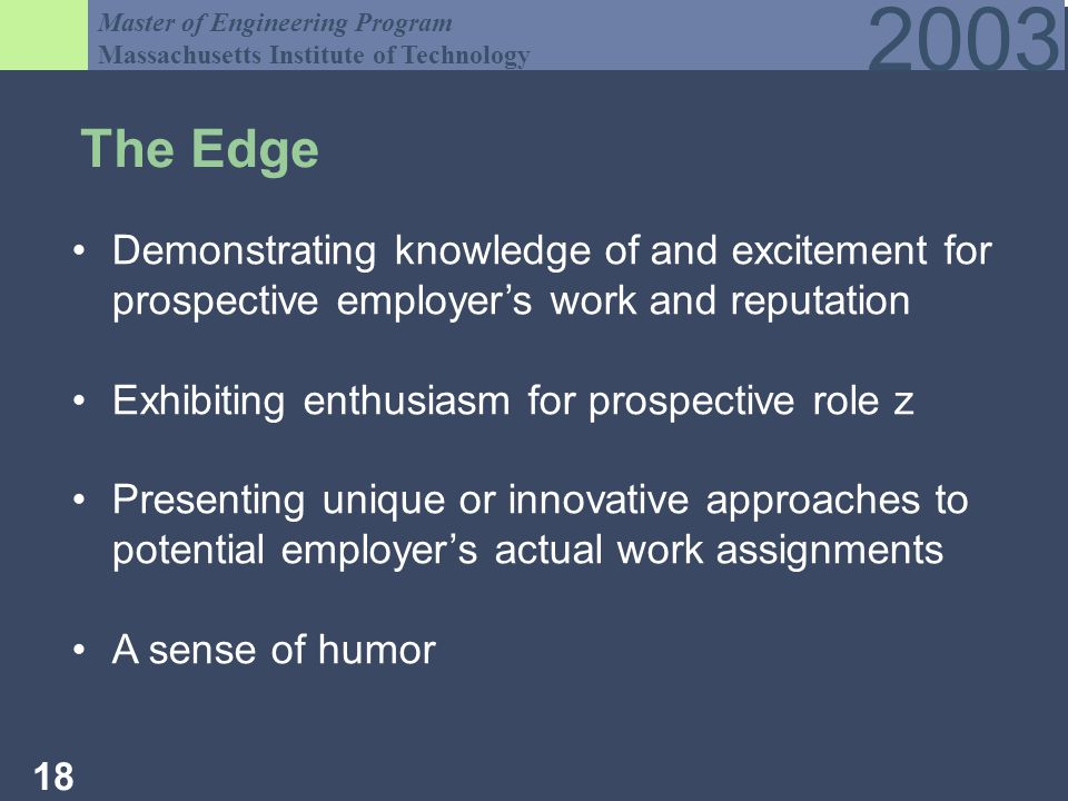 Master of Engineering Program Massachusetts Institute of Technology The Edge Demonstrating knowledge of and excitement for prospective employers work and reputation Exhibiting enthusiasm for prospective role z Presenting unique or innovative approaches to potential employers actual work assignments A sense of humor