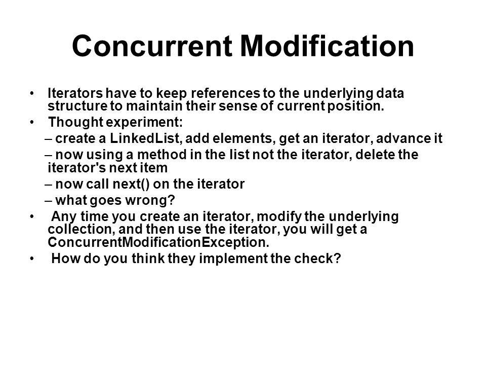 Concurrent Modification Iterators have to keep references to the underlying data structure to maintain their sense of current position. Thought experi