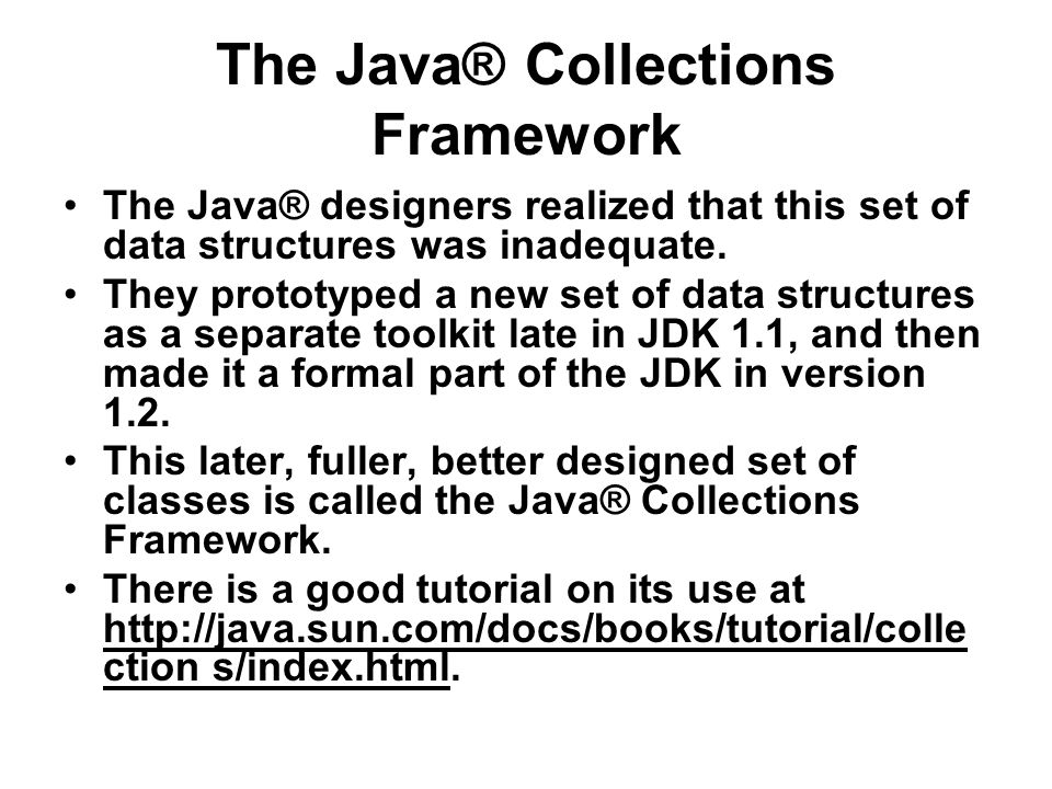 The Java® Collections Framework The Java® designers realized that this set of data structures was inadequate.