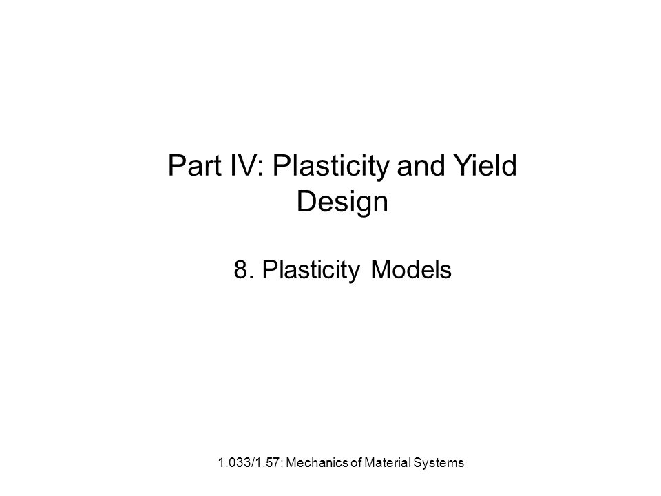 Part IV: Plasticity and Yield Design 8. Plasticity Models