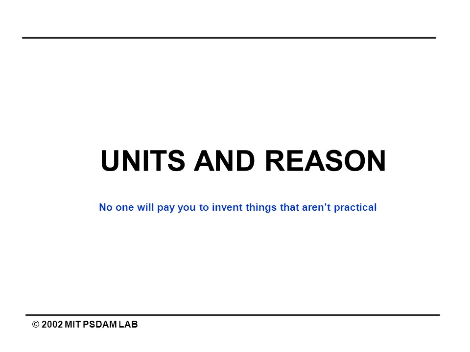 Reasonable answers © 2002 MIT PSDAM LAB You must be able to tell if an answer is reasonable How do you do this.