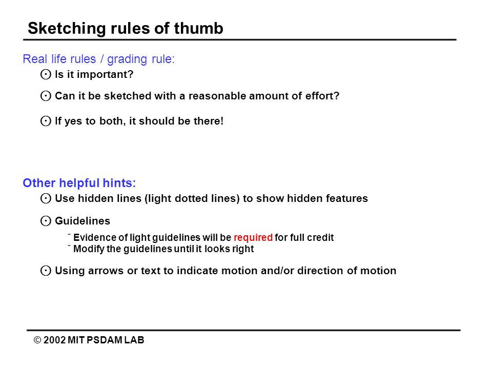 Sketching rules of thumb © 2002 MIT PSDAM LAB Real life rules / grading rule: Is it important? Can it be sketched with a reasonable amount of effort?