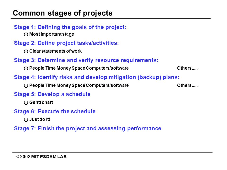 Common stages of projects © 2002 MIT PSDAM LAB Stage 1: Defining the goals of the project: Most important stage Stage 2: Define project tasks/activiti
