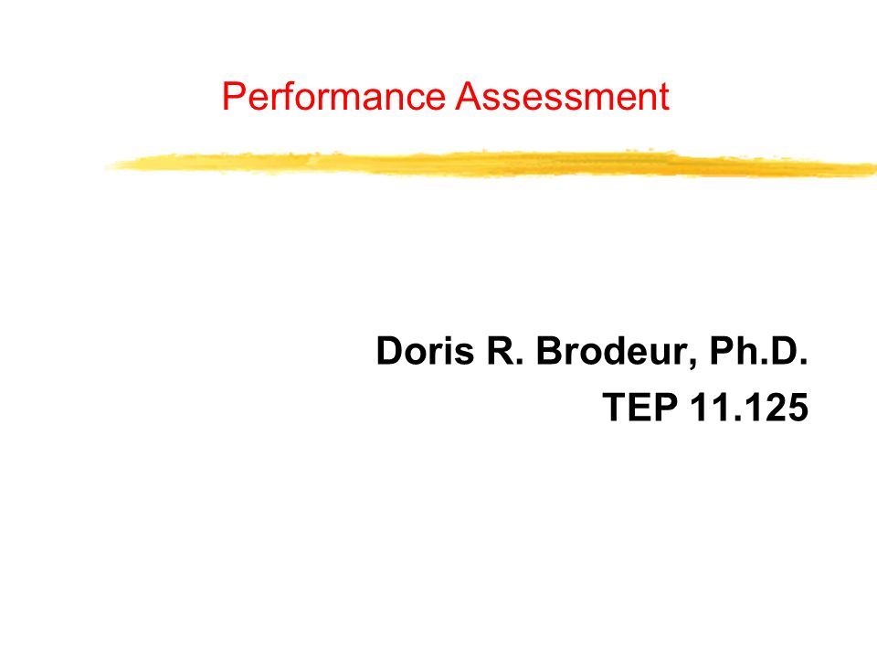 Performance Assessment Doris R. Brodeur, Ph.D. TEP 11.125