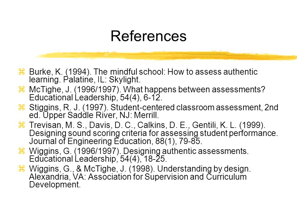 References Burke, K. (1994). The mindful school: How to assess authentic learning.