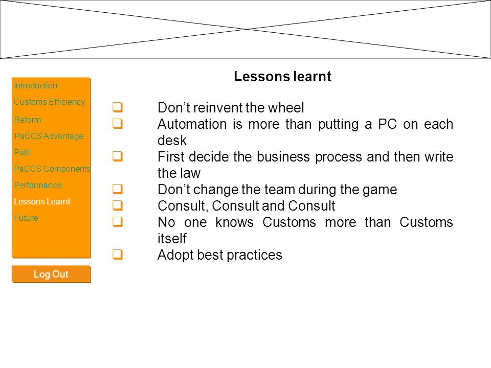 Log Out Introduction Customs Efficiency Reform PaCCS Advantage Path PaCCS Components Performance Lessons learnt Dont reinvent the wheel Automation is
