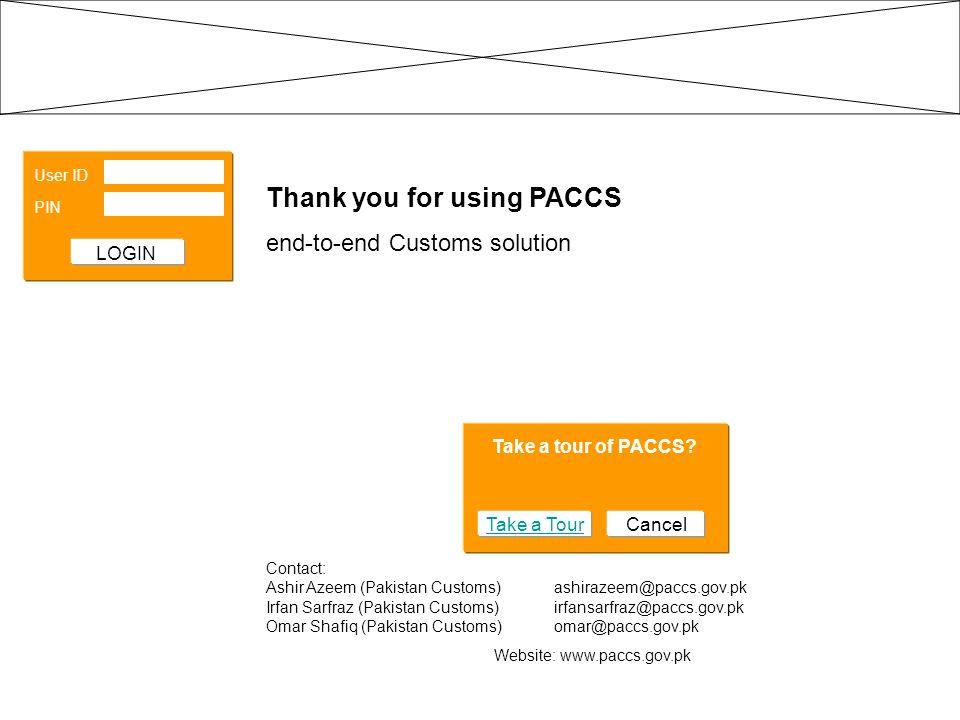 User ID PIN LOGIN Thank you for using PACCS end-to-end Customs solution Contact: Ashir Azeem (Pakistan Customs) ashirazeem@paccs.gov.pk Irfan Sarfraz