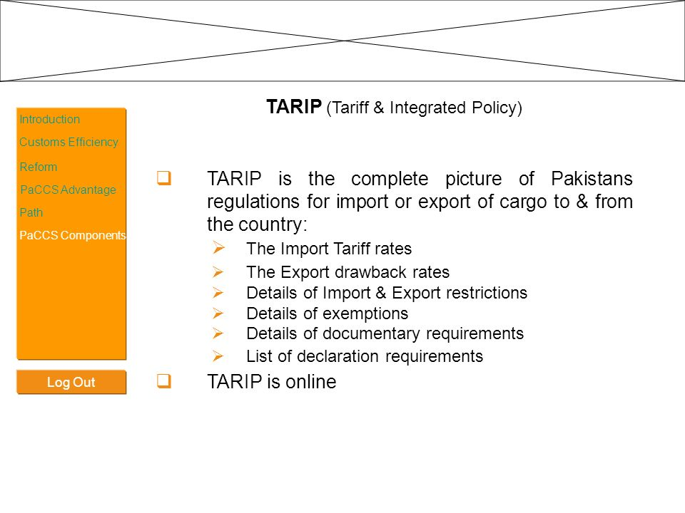 Log Out Introduction Customs Efficiency Reform PaCCS Advantage Path PaCCS Components TARIP (Tariff & Integrated Policy) TARIP is the complete picture