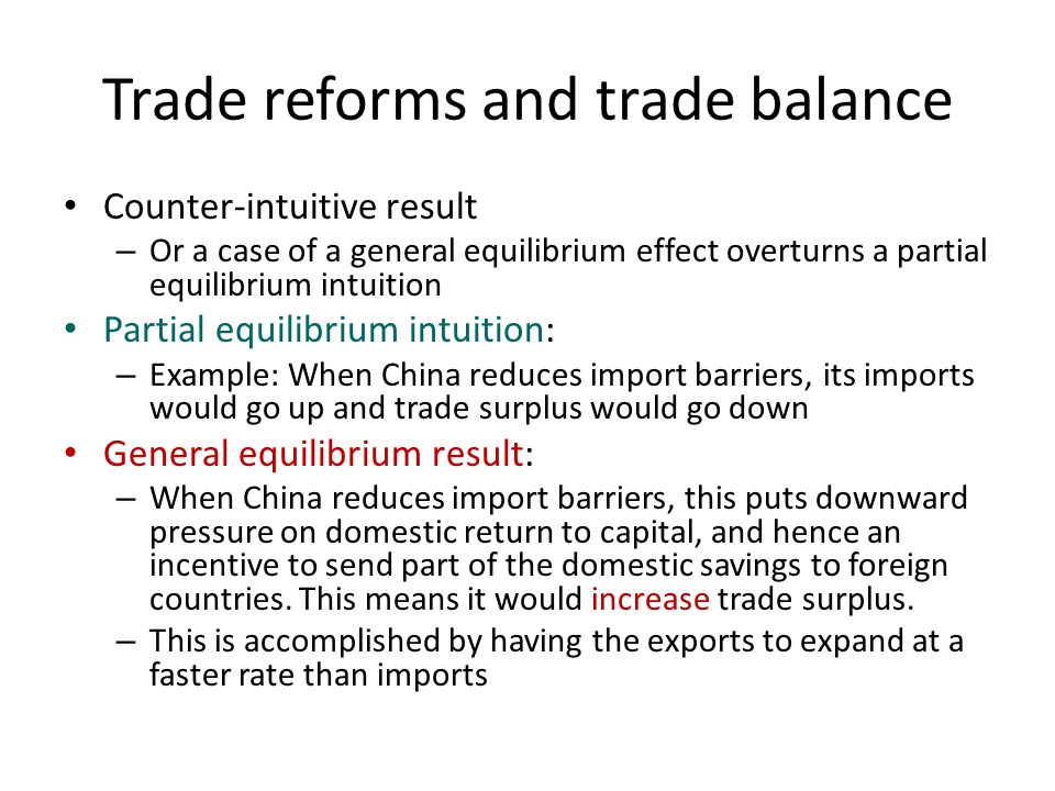 Trade reforms and trade balance Counter-intuitive result – Or a case of a general equilibrium effect overturns a partial equilibrium intuition Partial