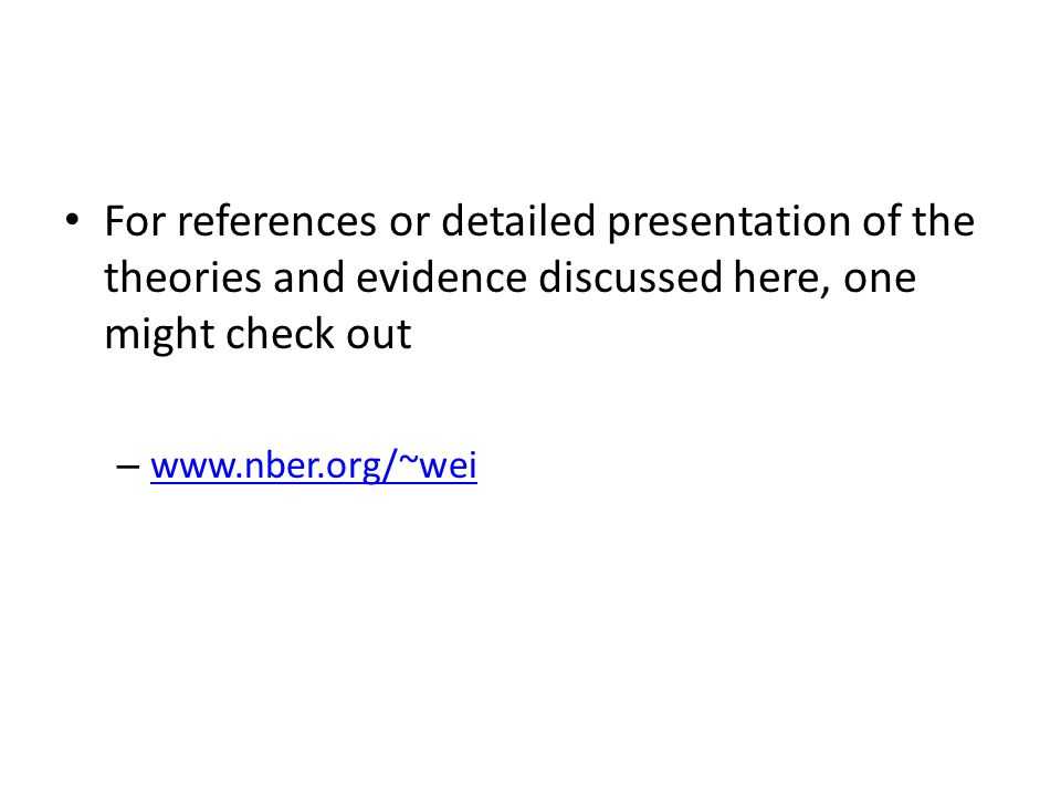 For references or detailed presentation of the theories and evidence discussed here, one might check out – www.nber.org/~wei www.nber.org/~wei