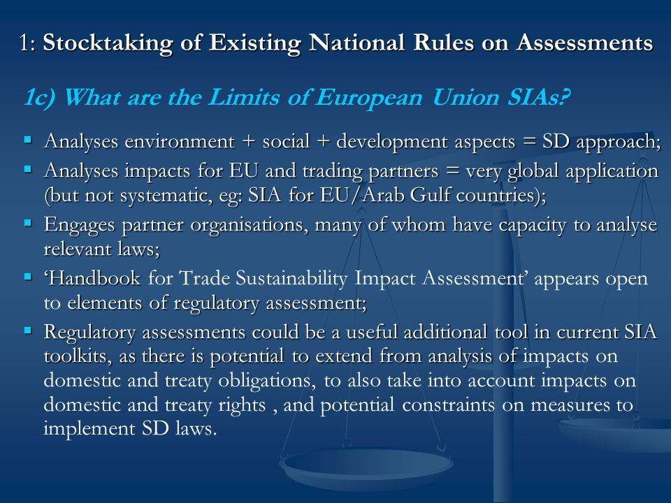1: Stocktaking of Existing National Rules on Assessments 1c) What are the Limits of European Union SIAs? Analyses environment + social + development a