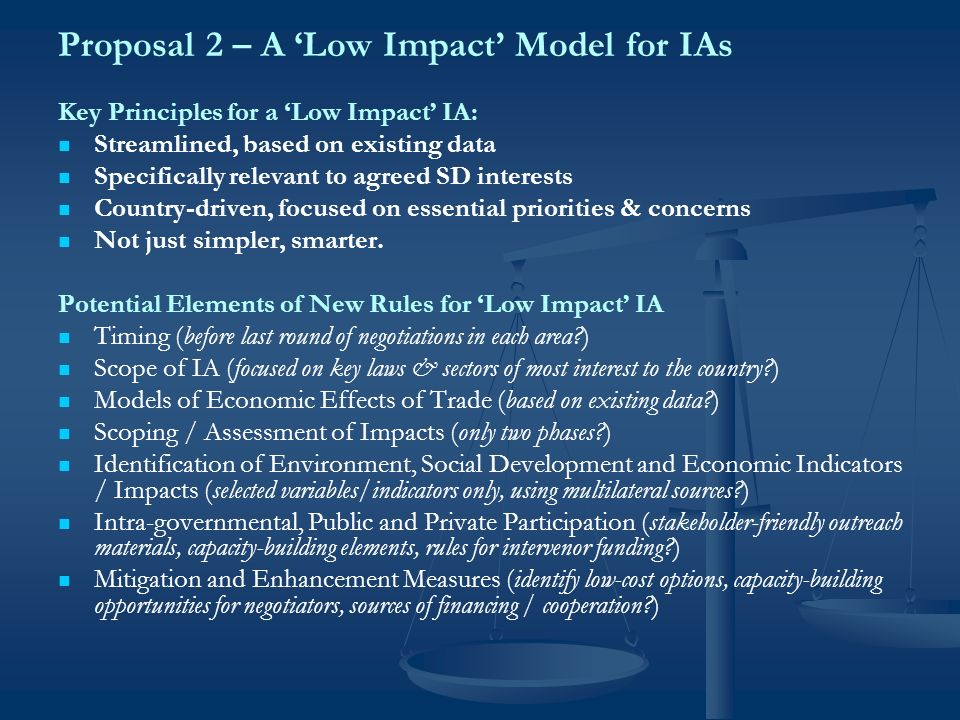 Proposal 2 – A Low Impact Model for IAs Key Principles for a Low Impact IA: Streamlined, based on existing data Specifically relevant to agreed SD interests Country-driven, focused on essential priorities & concerns Not just simpler, smarter.