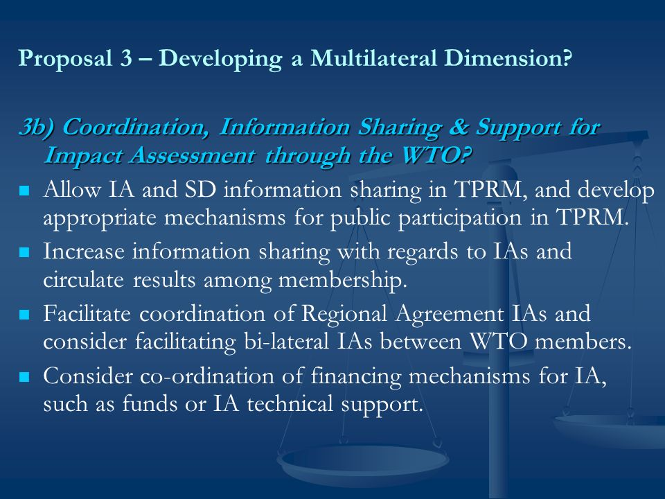 Proposal 3 – Developing a Multilateral Dimension? 3b) Coordination, Information Sharing & Support for Impact Assessment through the WTO? Allow IA and