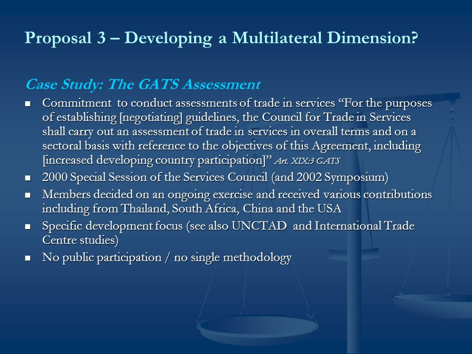 Proposal 3 – Developing a Multilateral Dimension? Case Study: The GATS Assessment Commitment to conduct assessments of trade in services For the purpo