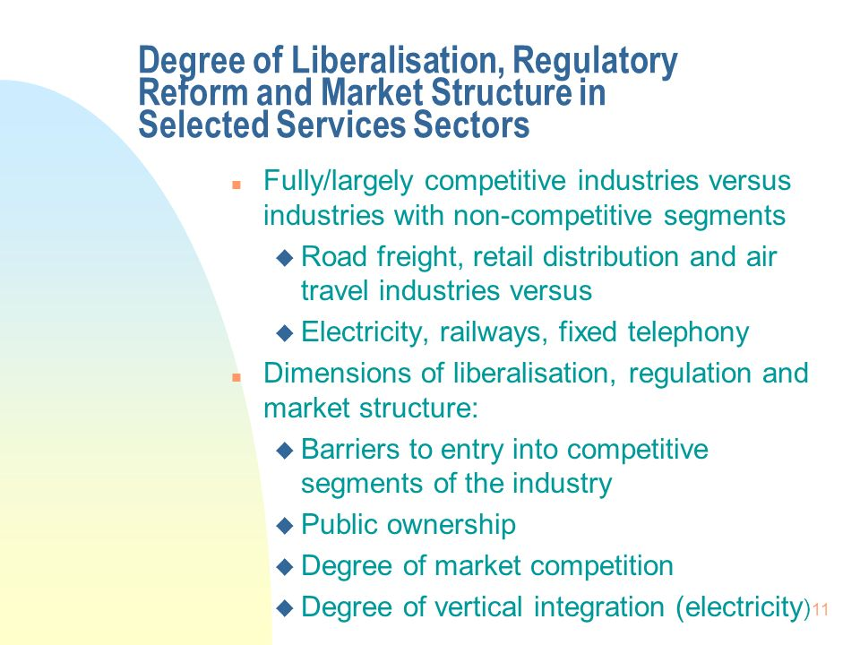 11 Degree of Liberalisation, Regulatory Reform and Market Structure in Selected Services Sectors n Fully/largely competitive industries versus industr