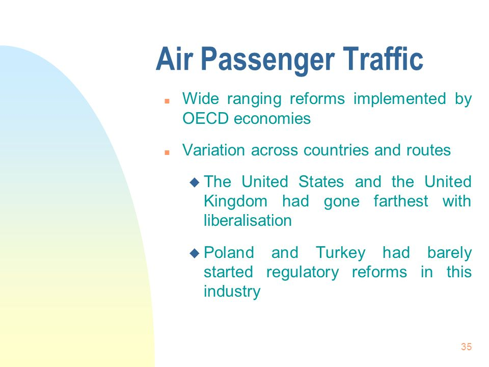 35 Air Passenger Traffic n Wide ranging reforms implemented by OECD economies n Variation across countries and routes u The United States and the Unit