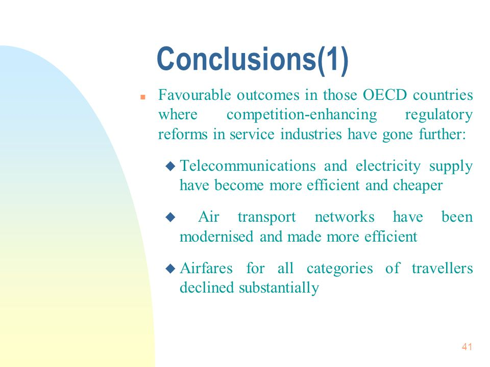 41 Conclusions(1) n Favourable outcomes in those OECD countries where competition-enhancing regulatory reforms in service industries have gone further