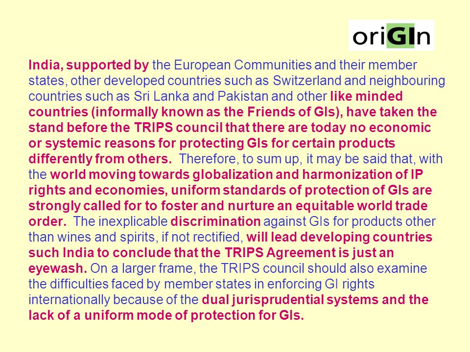 In the absence of a higher level of protection as in Art. 23, protection of the Indian and all other GIs, at the international level requires larger r