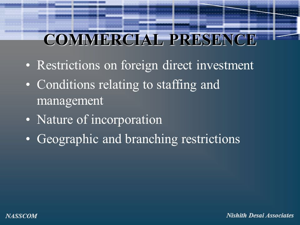 COMMERCIAL PRESENCE Restrictions on foreign direct investment Conditions relating to staffing and management Nature of incorporation Geographic and branching restrictions Nishith Desai Associates NASSCOM