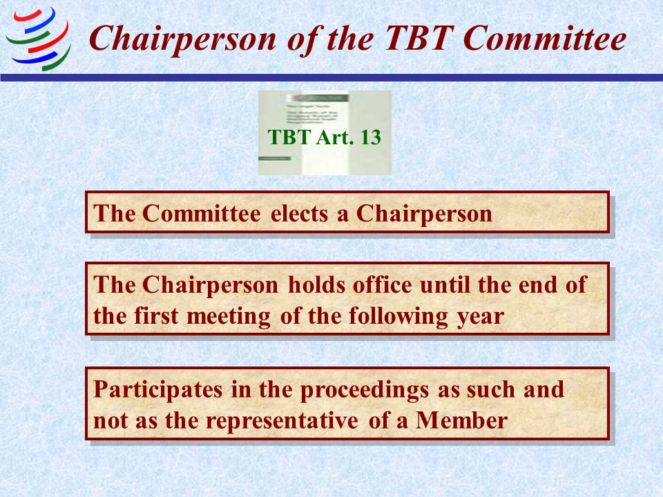 Chairperson of the TBT Committee The Committee elects a Chairperson The Chairperson holds office until the end of the first meeting of the following y