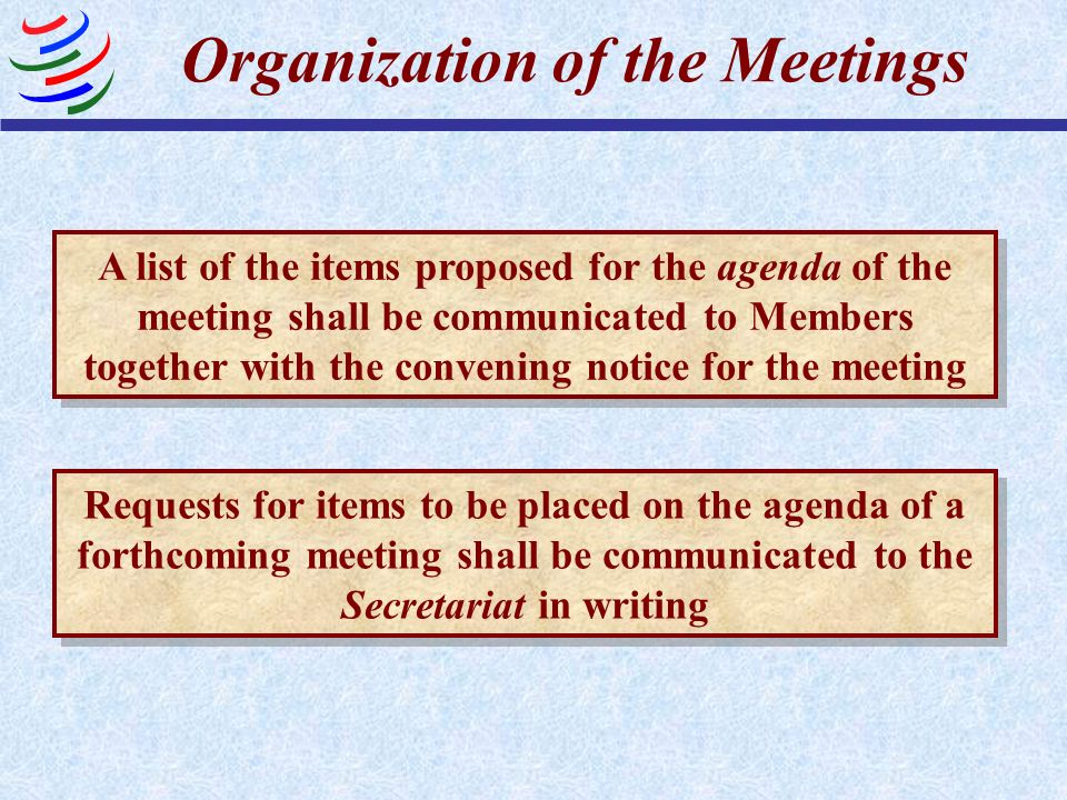 Organization of the Meetings A list of the items proposed for the agenda of the meeting shall be communicated to Members together with the convening n