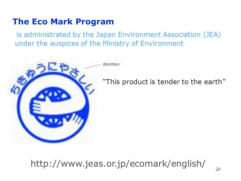 20 The Eco Mark Program is administrated by the Japan Environment Association (JEA) under the auspices of the Ministry of Environment http://www.jeas.