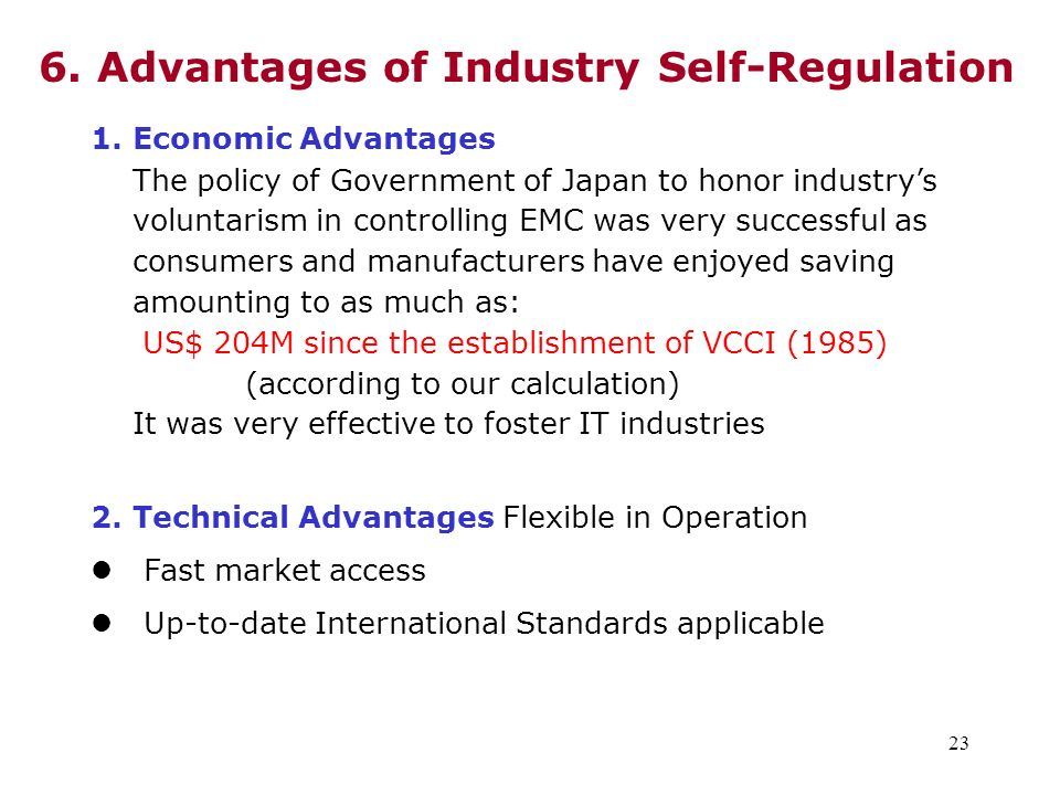 23 6. Advantages of Industry Self-Regulation 1. Economic Advantages The policy of Government of Japan to honor industrys voluntarism in controlling EM