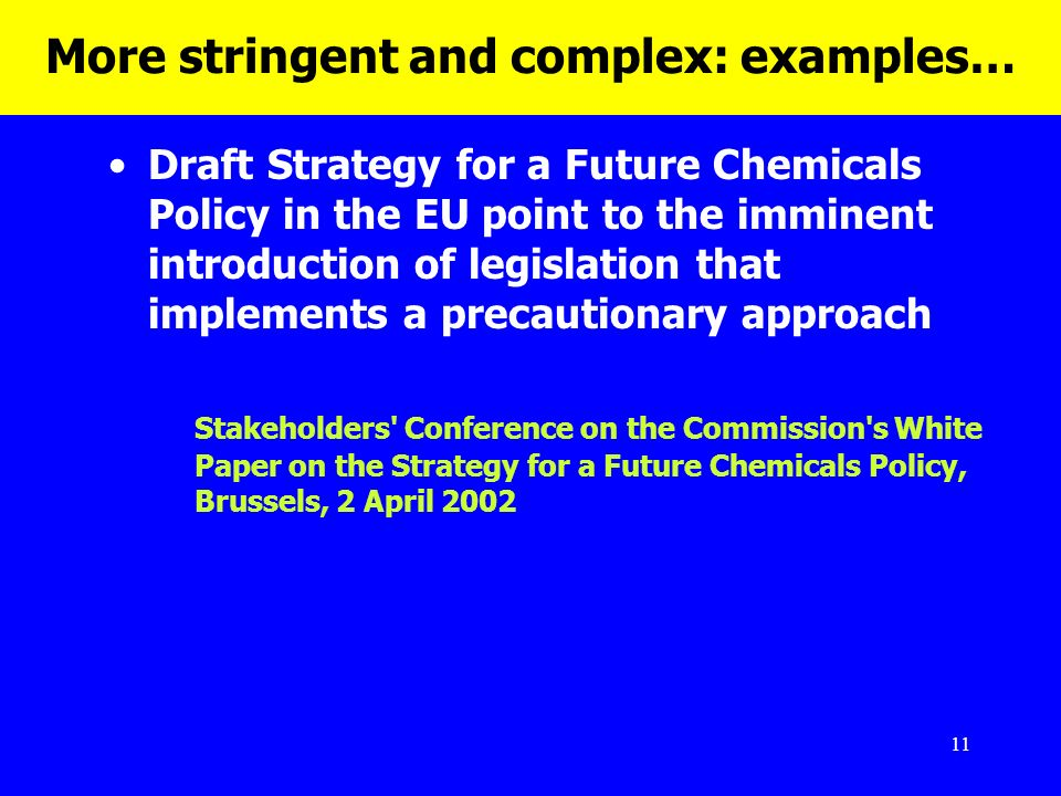 11 More stringent and complex: examples… Draft Strategy for a Future Chemicals Policy in the EU point to the imminent introduction of legislation that