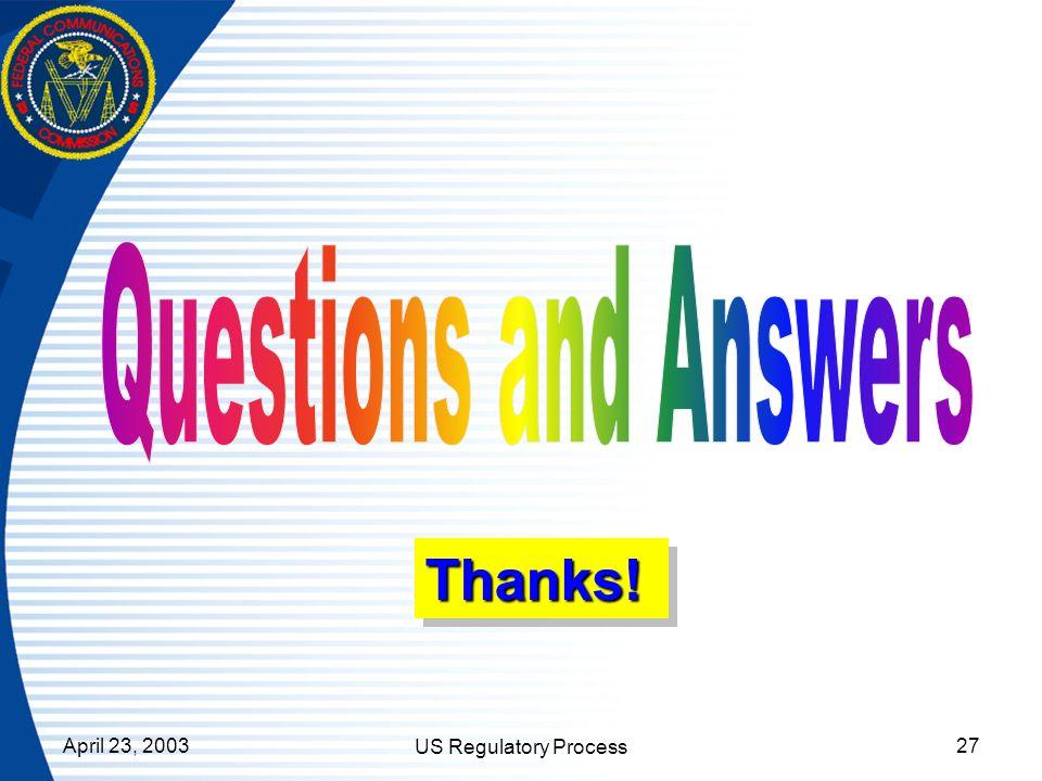April 23, 2003 US Regulatory Process 27 Thanks! Thanks!