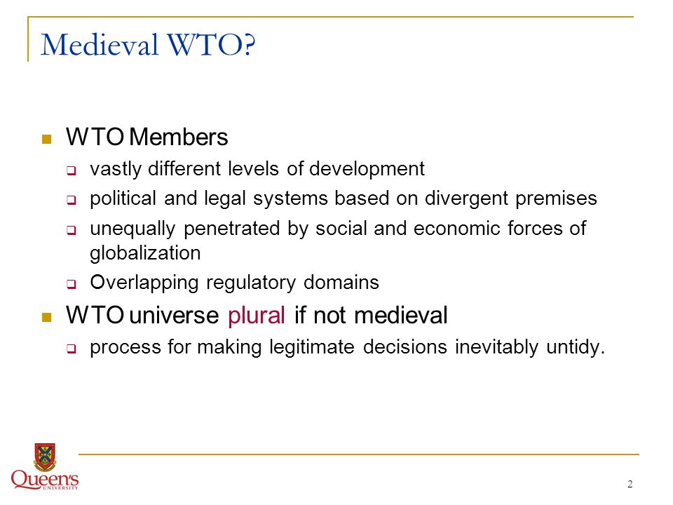 2 Medieval WTO? WTO Members vastly different levels of development political and legal systems based on divergent premises unequally penetrated by soc