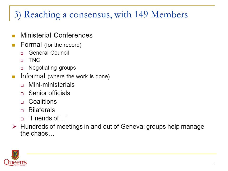 8 3) Reaching a consensus, with 149 Members Ministerial Conferences Formal (for the record) General Council TNC Negotiating groups Informal (where the