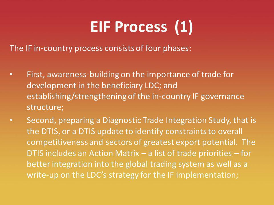 7 EIF Process (1) The IF in-country process consists of four phases: First, awareness-building on the importance of trade for development in the benef