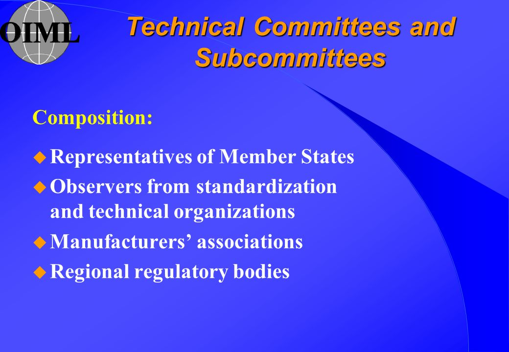 Technical Committees and Subcommittees Composition: u Representatives of Member States u Observers from standardization and technical organizations u