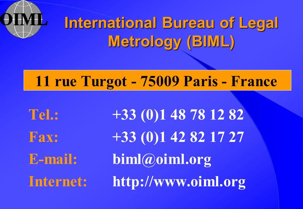 International Bureau of Legal Metrology (BIML) 11 rue Turgot - 75009 Paris - France Tel.: +33 (0)1 48 78 12 82 Fax: +33 (0)1 42 82 17 27 E-mail: biml@oiml.org Internet: http://www.oiml.org