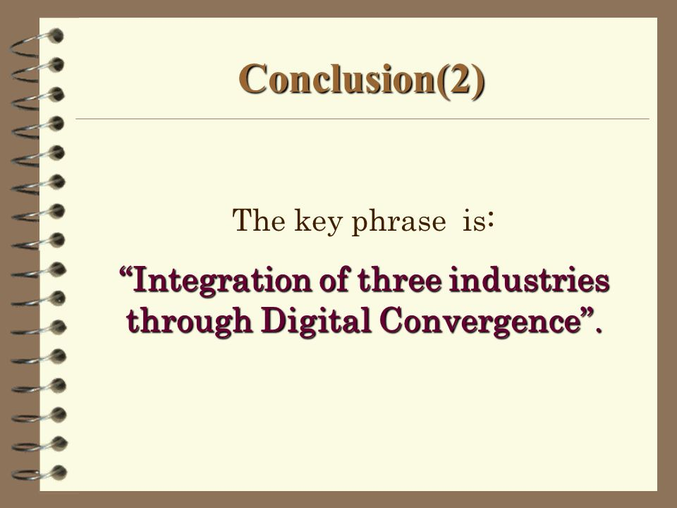 Conclusion(2) The key phrase is: Integration of three industries through Digital Convergence.
