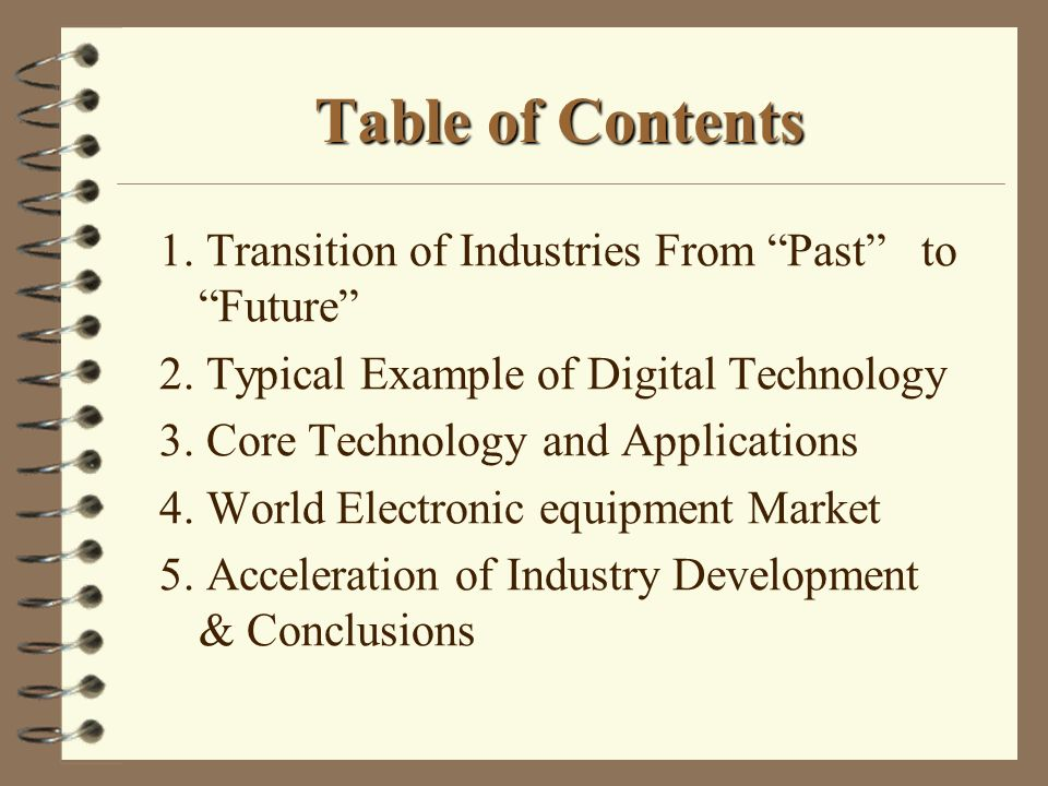 Table of Contents 1. Transition of Industries From Past to Future 2. Typical Example of Digital Technology 3. Core Technology and Applications 4. Worl