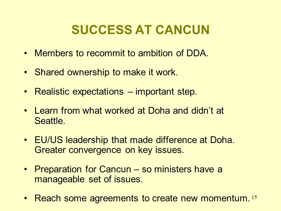 15 SUCCESS AT CANCUN Members to recommit to ambition of DDA.
