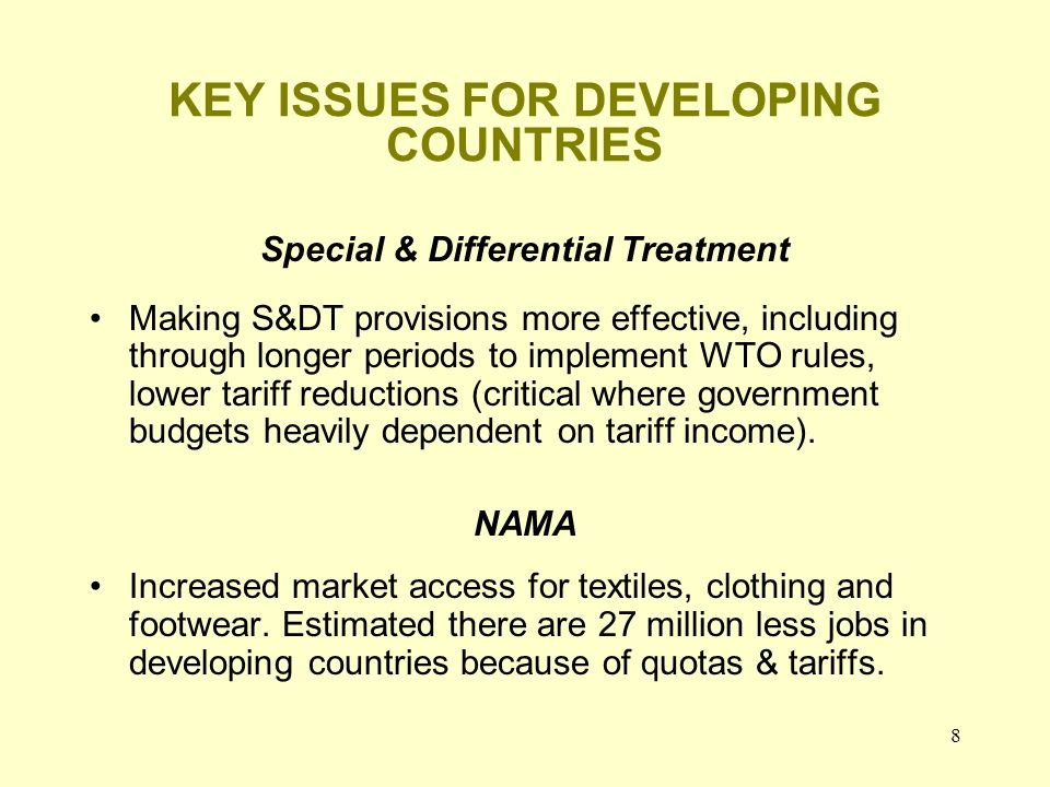 8 KEY ISSUES FOR DEVELOPING COUNTRIES Special & Differential Treatment Making S&DT provisions more effective, including through longer periods to impl