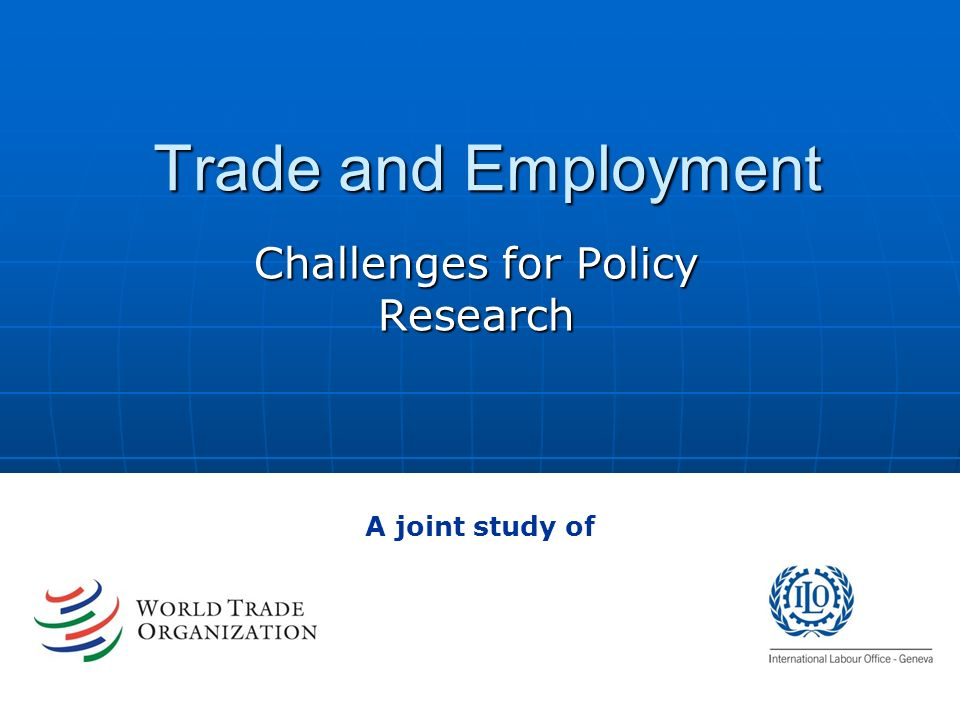 Trade and Employment Challenges for Policy Research A joint study of