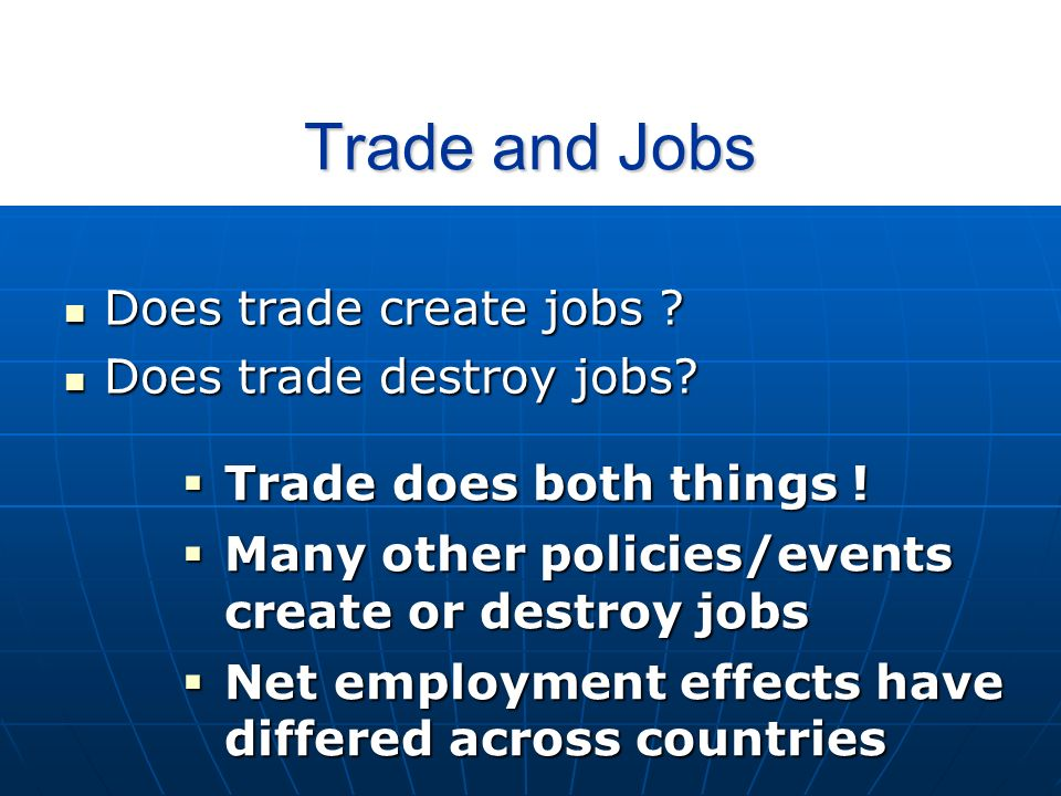 Trade and Jobs Does trade create jobs . Does trade create jobs .