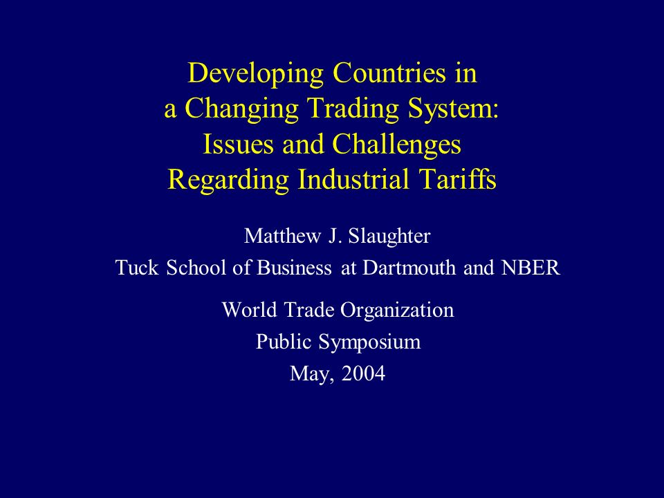 Developing Countries in a Changing Trading System: Issues and Challenges Regarding Industrial Tariffs Matthew J.